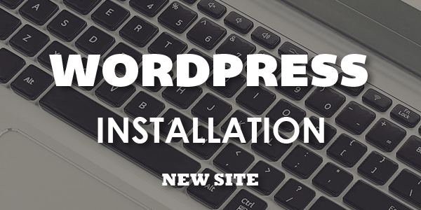 WordPress Installation (New Site)